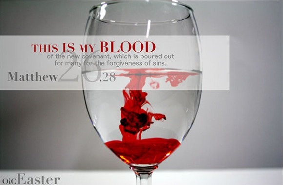 Easter graphic. This is my blood of the new covenant, which is poured out for many for the forgiveness of sins. Matthew 26:28