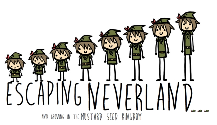 Escaping Neverland... and growing in the Mustard Seed Kingdom